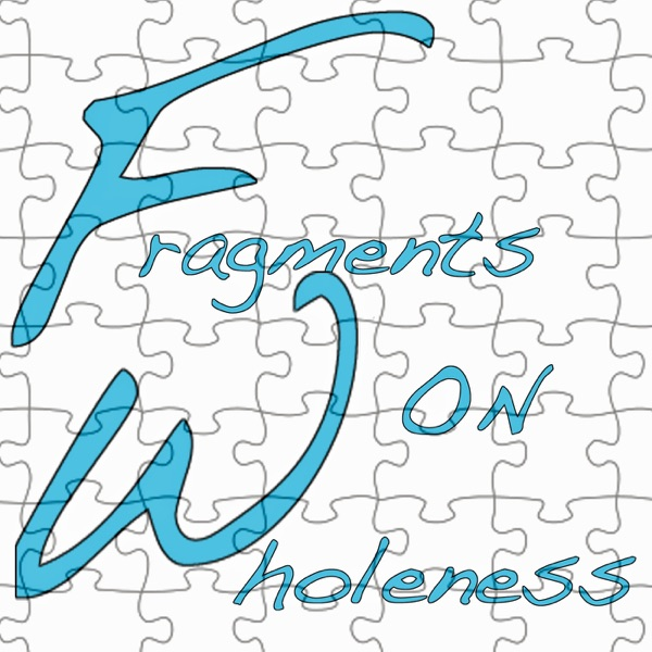 Fragments On Wholeness