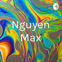 Nguyen Max podcast