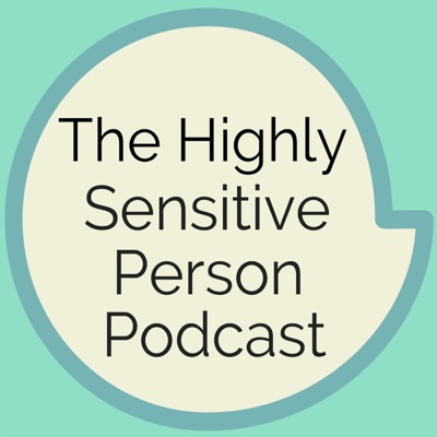The Highly Sensitive Person Podcast:Kelly O