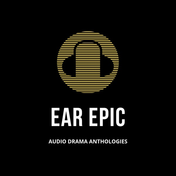Ear Epic - Audio Drama Anthologies