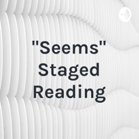 """""""Seems"""" Staged Reading podcast"""