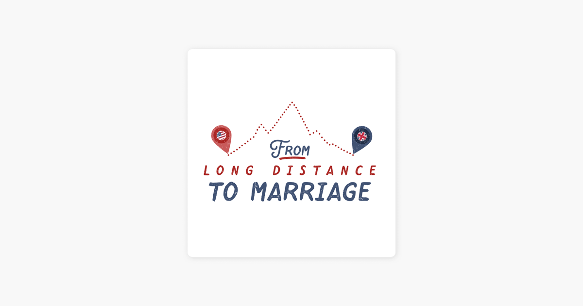 From Long Distance to Marriage on Apple Podcasts