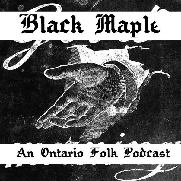 Black Maple: An Ontario Folk Podcast