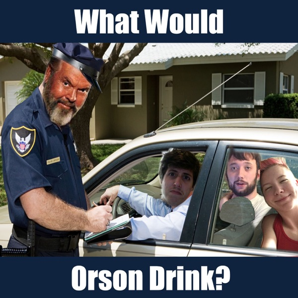 What Would Orson Drink?