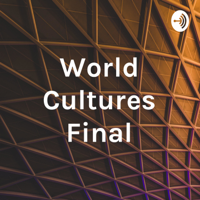 World Cultures Final podcast