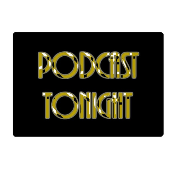 Podcast Tonight with Grant Reed & Antonio Comer