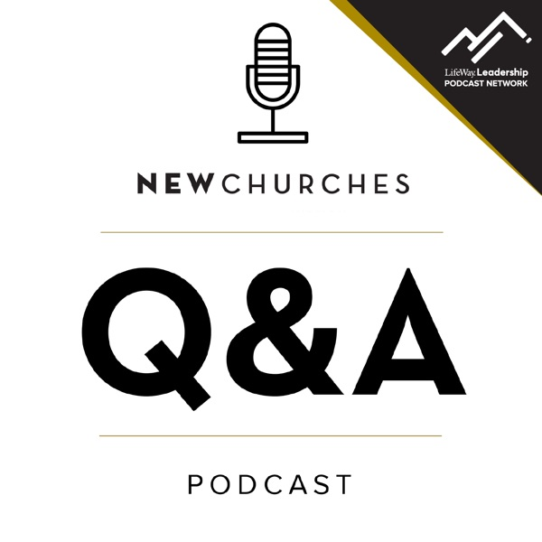 New Churches Q&A Podcast on Church Planting, Multisite, and Leadership