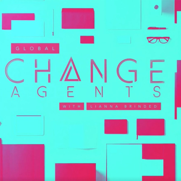 Global Change Agents with Lianna Brinded
