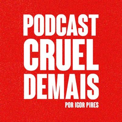 podcast cruel demais:Textos Cruéis Demais