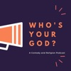 Who's Your God? A Comedy and Religion Podcast! artwork