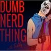 Dumb Nerd Thing artwork