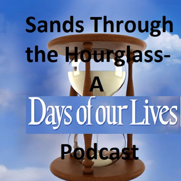 Sands Through the Hourglass-A Days of Our Lives Podcast