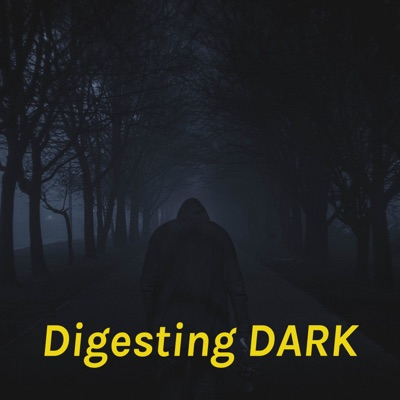 Digesting DARK: An unofficial DARK on Netflix companion podcast:Digesting Dark