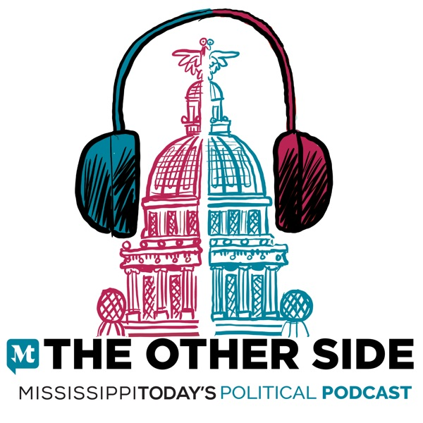 The Other Side: Mississippi Today's Political Podcast