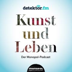 Kunst und Leben – Der Monopol-Podcast