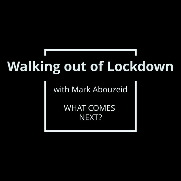 Walking out of Lockdown with Mark Abouzeid