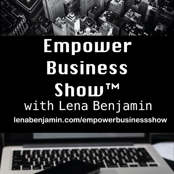 Empower Business Show with Lena Benjamin