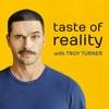 Taste of Reality with Troy Turner artwork