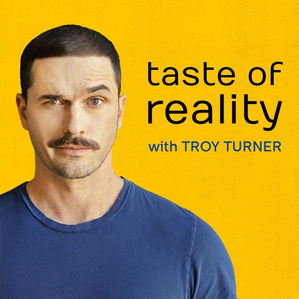 Taste of Reality with Troy Turner
