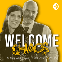 Welcome Chaos - Marriage, Family & Everyday life podcast