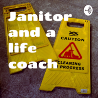 Janitor and a life coach podcast