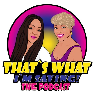 That's What I'm Saying! the podcast