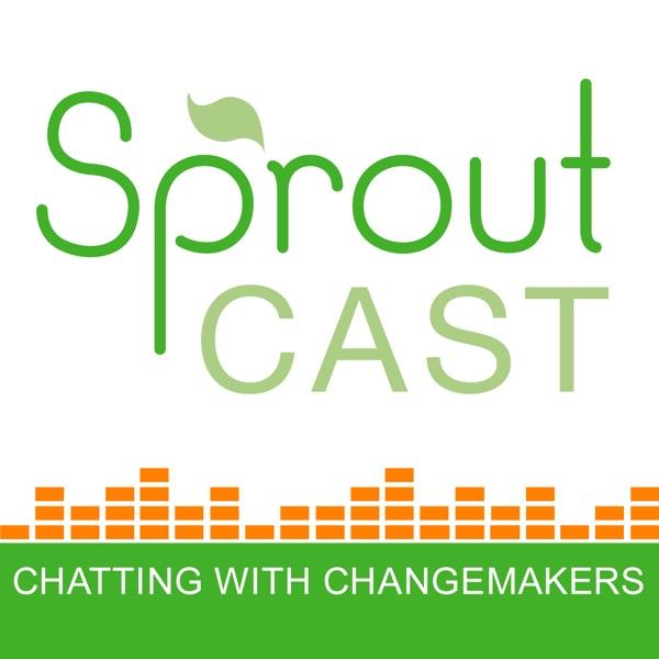 SproutCast – Social Enterprise | Changemakers | Social Entrepreneurs | Positive Impact | For Purpose