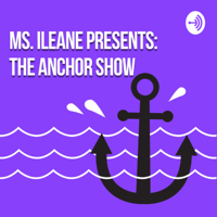 Ms Ileane Presents The Anchor Show podcast