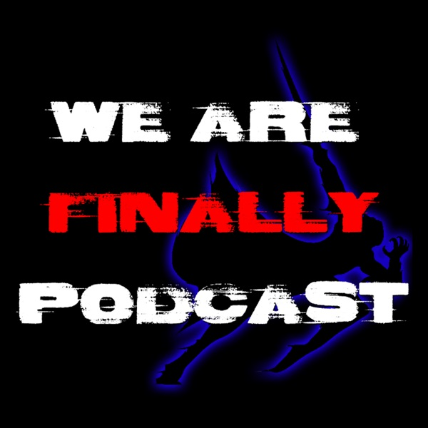 We Are Finally Podcast