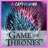Game of Thrones // Recap Rewind