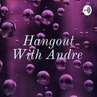 Hangout With Andre podcast