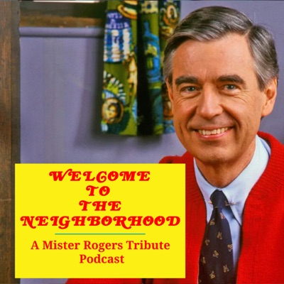 Welcome To The Neighborhood: A Mister Rogers Tribute Podcast:welcomeneighbor