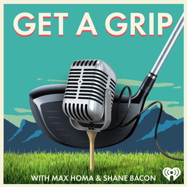 Get a Grip with Max Homa & Shane Bacon