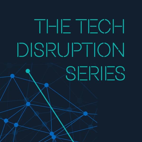 The Tech Disruption Series