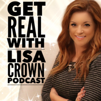 Get REAL with Lisa Crown Podcast podcast