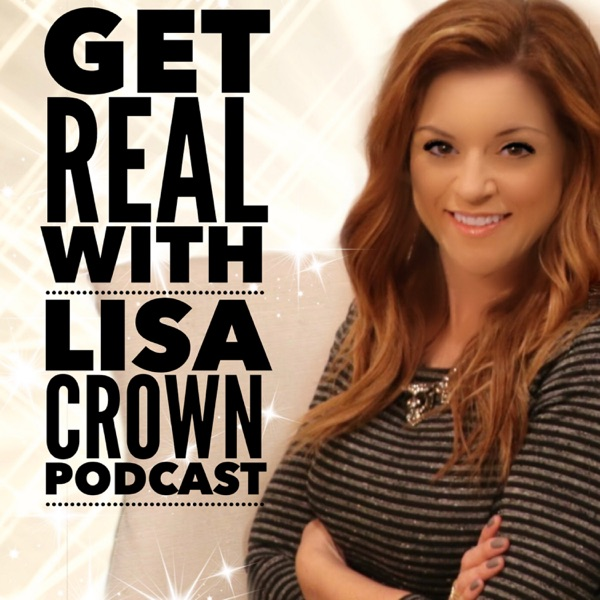 Get REAL with Lisa Crown Podcast