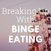 Breaking Up With Binge Eating  artwork