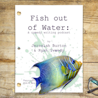 Fish Out Of Water: A Sketch Writing Podcast podcast