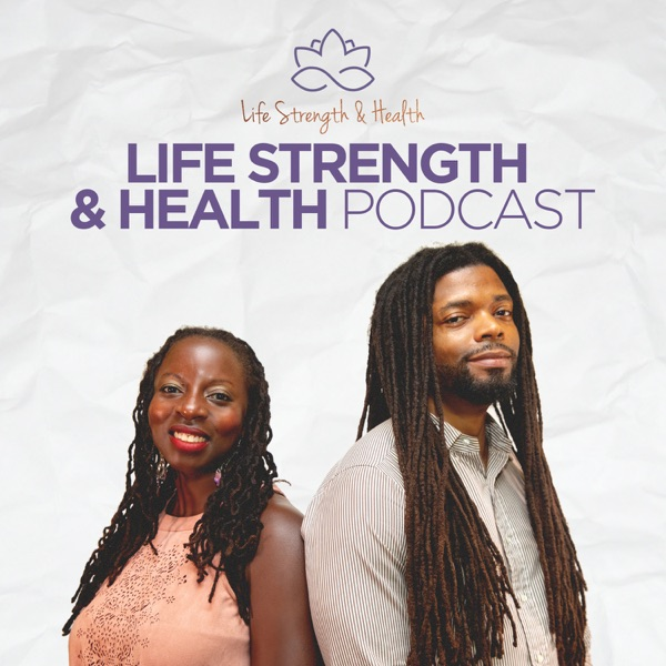 Life Strength & Health Podcast