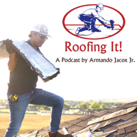 Roofing It! A Podcast by Armando Jacox, Jr. podcast