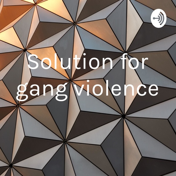 Solution for gang violence
