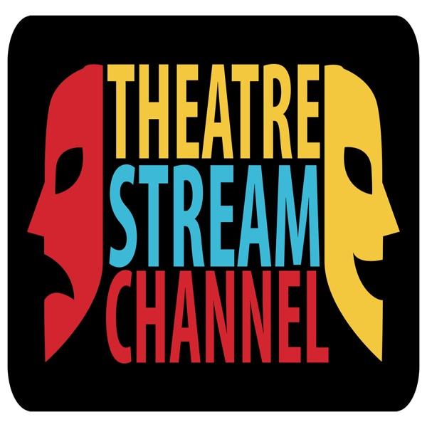 The Theatre Stream Channel Podcast