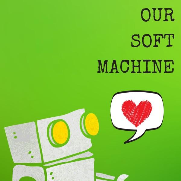 Our Soft Machine