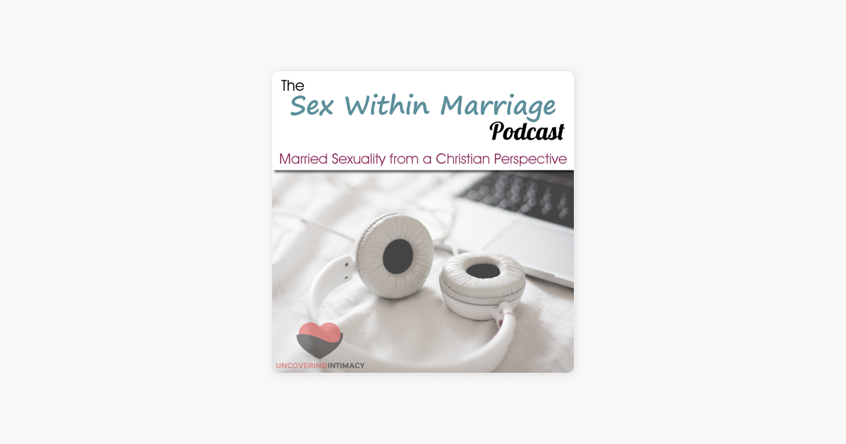 Sex Within Marriage Podcast : Exploring Married Sexuality