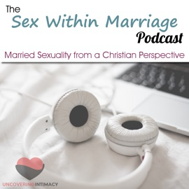 Sex Within Marriage Podcast Exploring Married Sexuality From A Christian Perspective