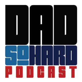 Dad So Hard on Apple Podcasts