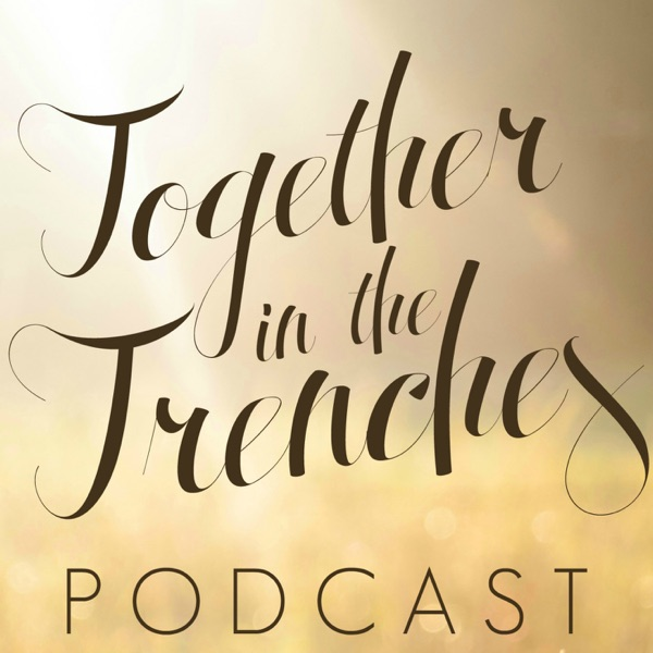 Together in the Trenches Podcast