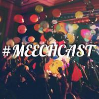 Meechcast podcast