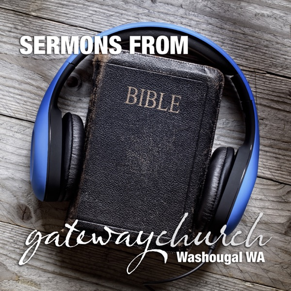 Sermons from Gateway Church Washougal