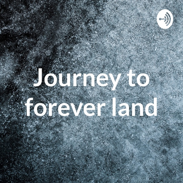Journey to forever land